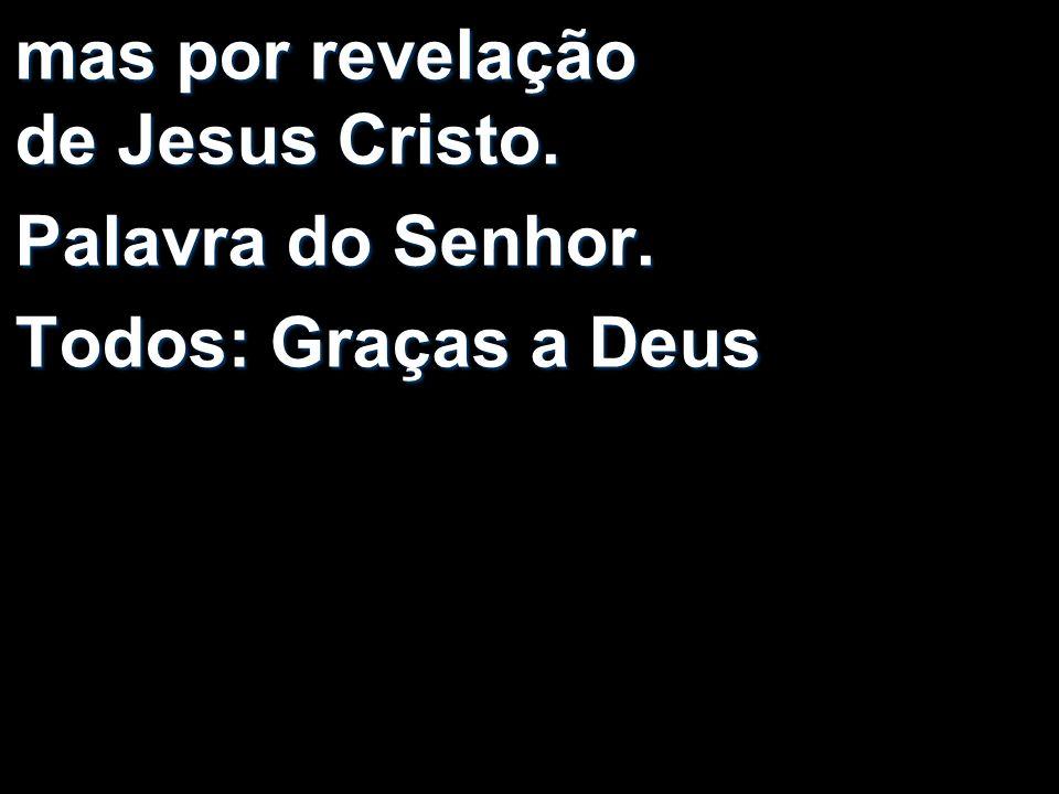 mas por revelação de Jesus Cristo.