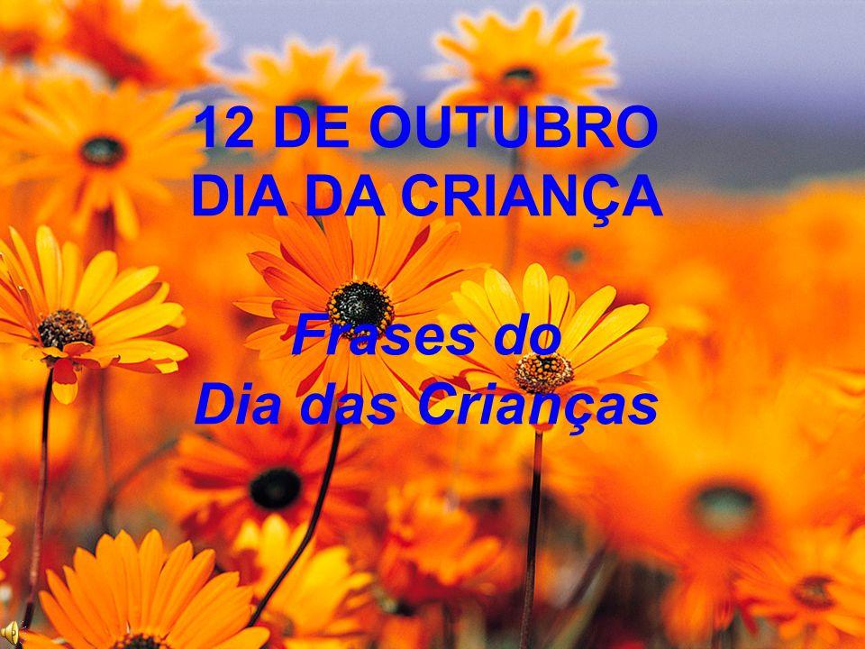 12 DE OUTUBRO DIA DA CRIANÇA Frases do Dia das Crianças