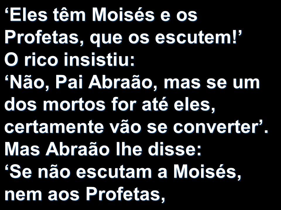 'Eles têm Moisés e os Profetas, que os escutem