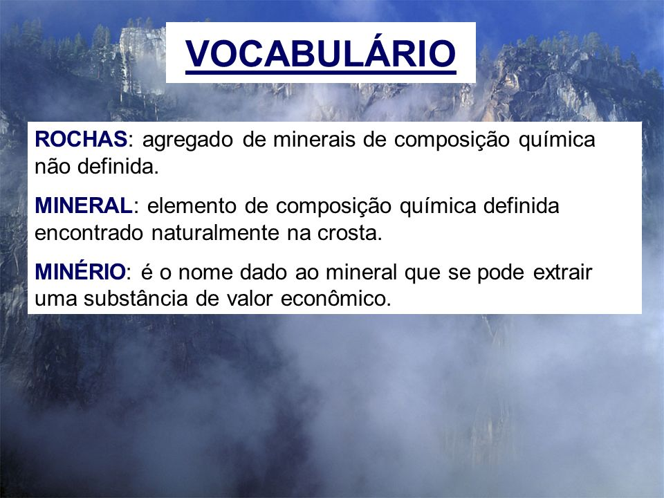 VOCABULÁRIOROCHAS: agregado de minerais de composição química não definida.