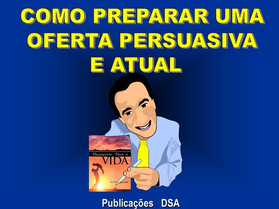 COMO PREPARAR UMA OFERTA PERSUASIVA E ATUAL Publicações DSA