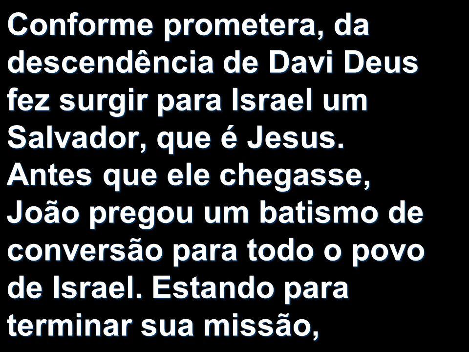 Conforme prometera, da descendência de Davi Deus fez surgir para Israel um Salvador, que é Jesus.