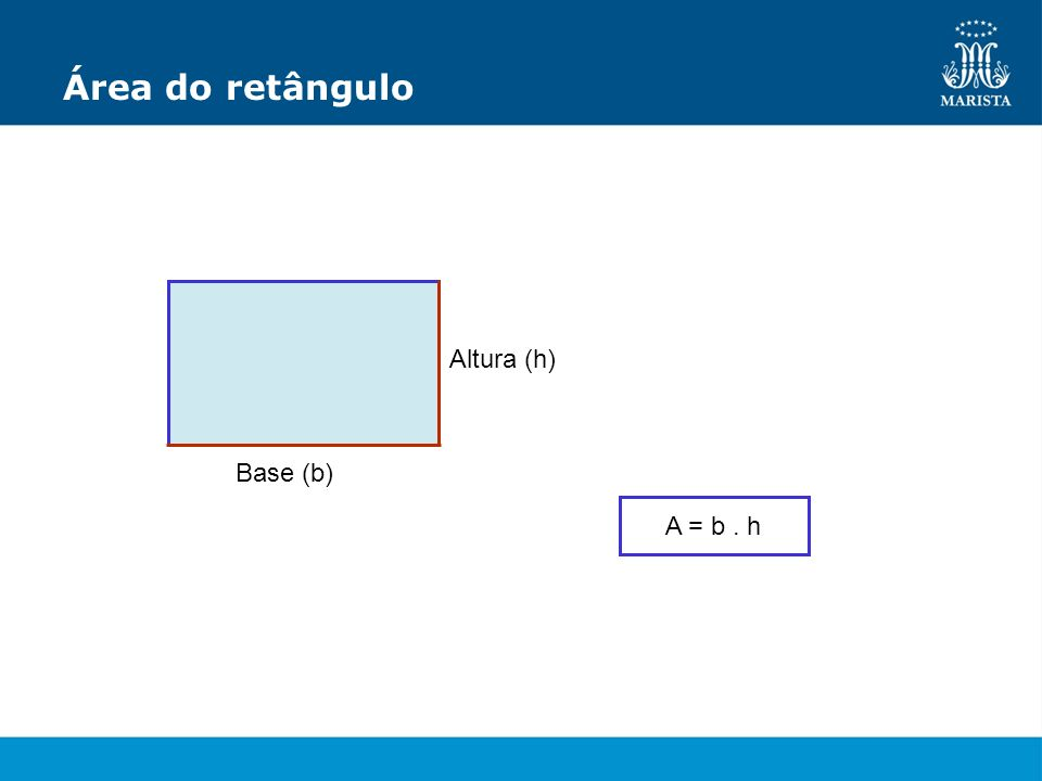 Área do retângulo Altura (h) Base (b) A = b . h