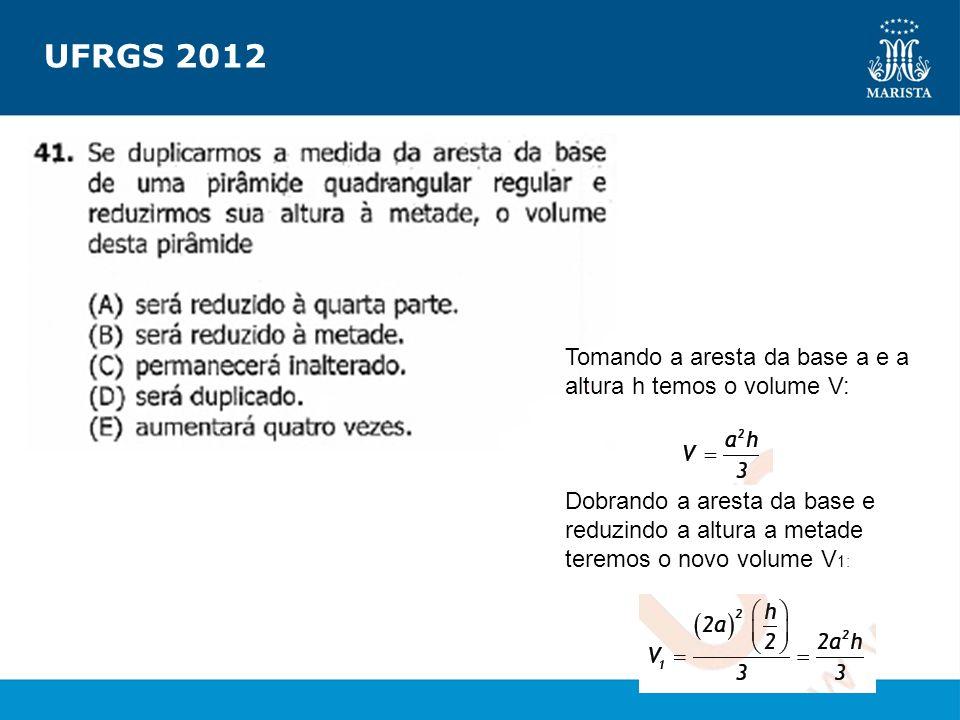 UFRGS 2012 Tomando a aresta da base a e a altura h temos o volume V: