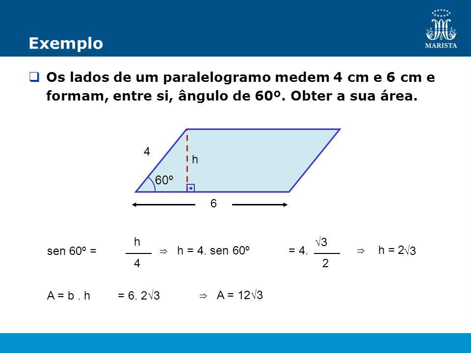 ExemploOs lados de um paralelogramo medem 4 cm e 6 cm e formam, entre si, ângulo de 60º. Obter a sua área.