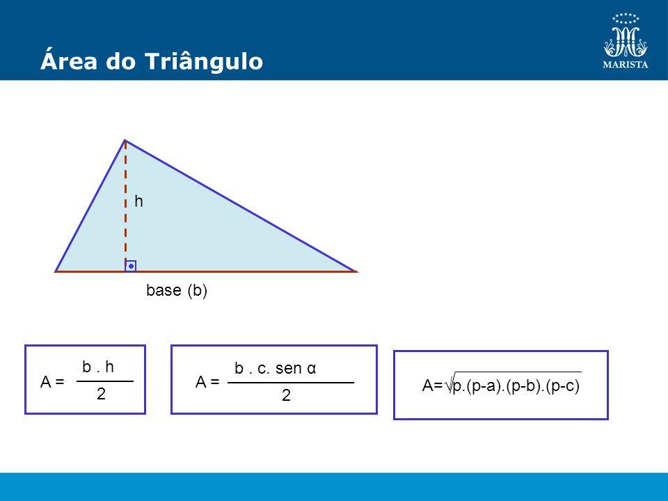 Área do Triângulo h base (b) A = b . h 2 b . c. sen α 2 A =