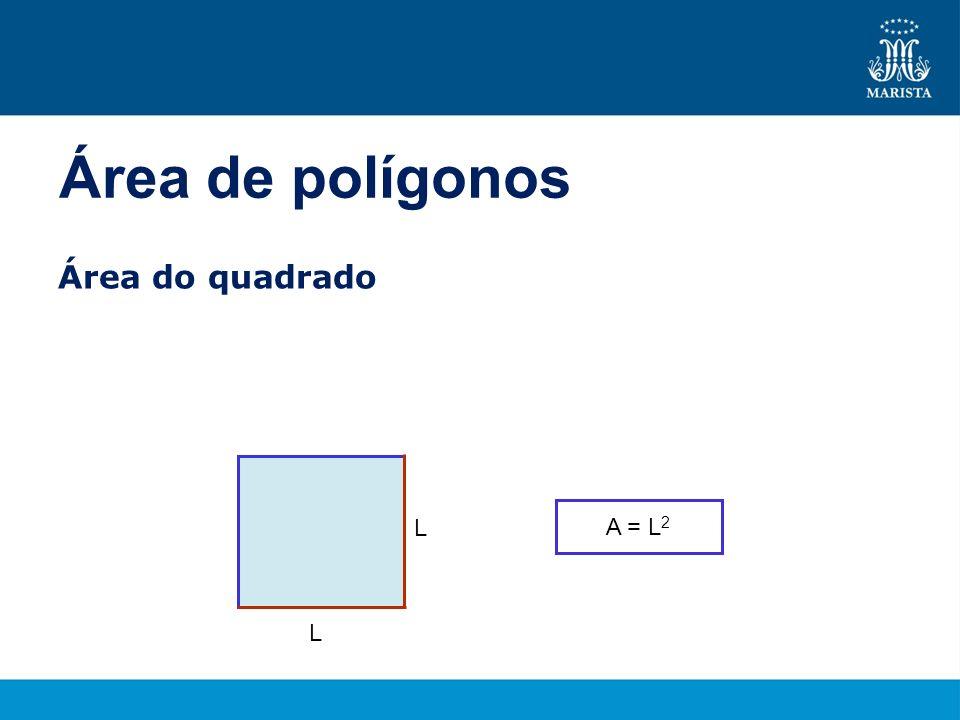 Área de polígonos Área do quadrado A = L2 L L