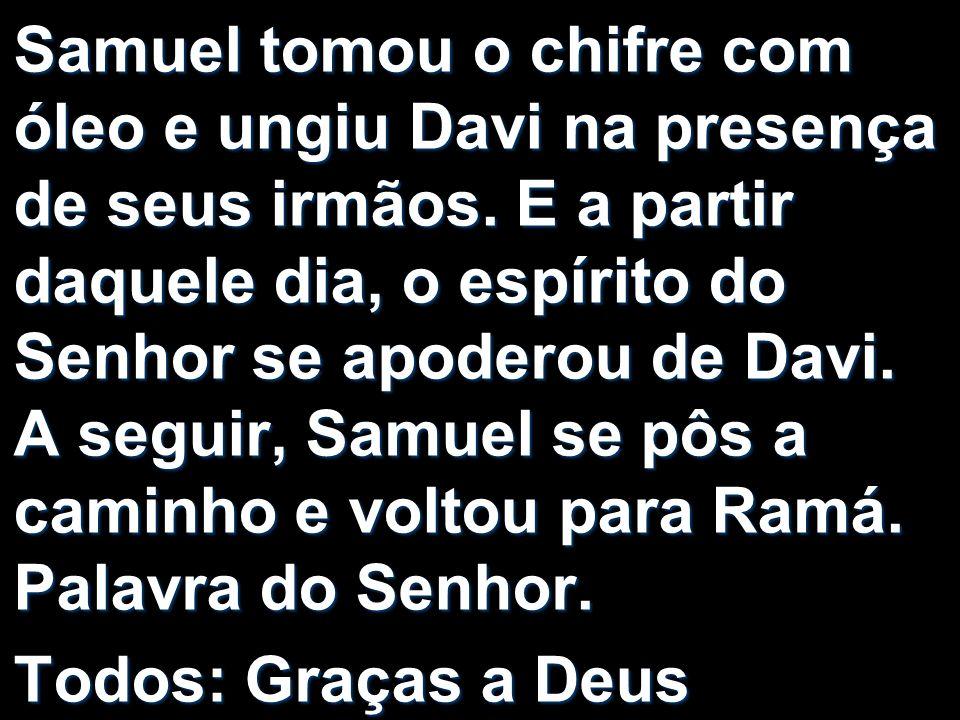 Samuel tomou o chifre com óleo e ungiu Davi na presença de seus irmãos