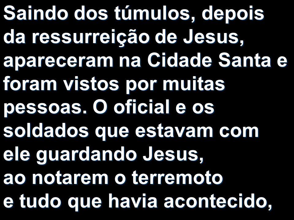 Saindo dos túmulos, depois da ressurreição de Jesus, apareceram na Cidade Santa e foram vistos por muitas pessoas.