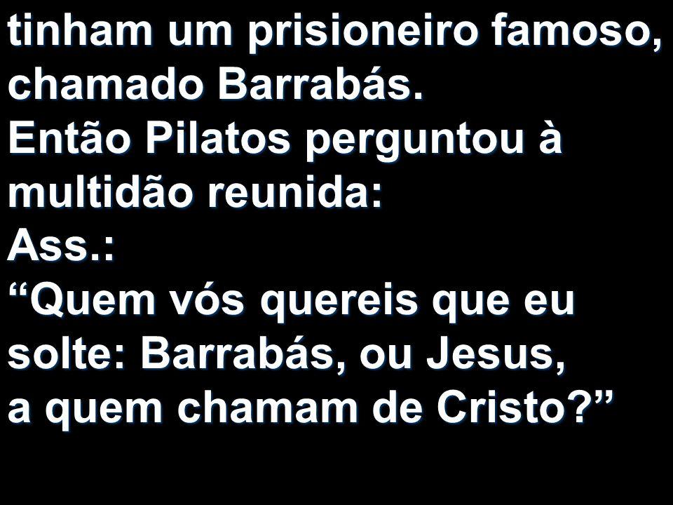 tinham um prisioneiro famoso, chamado Barrabás