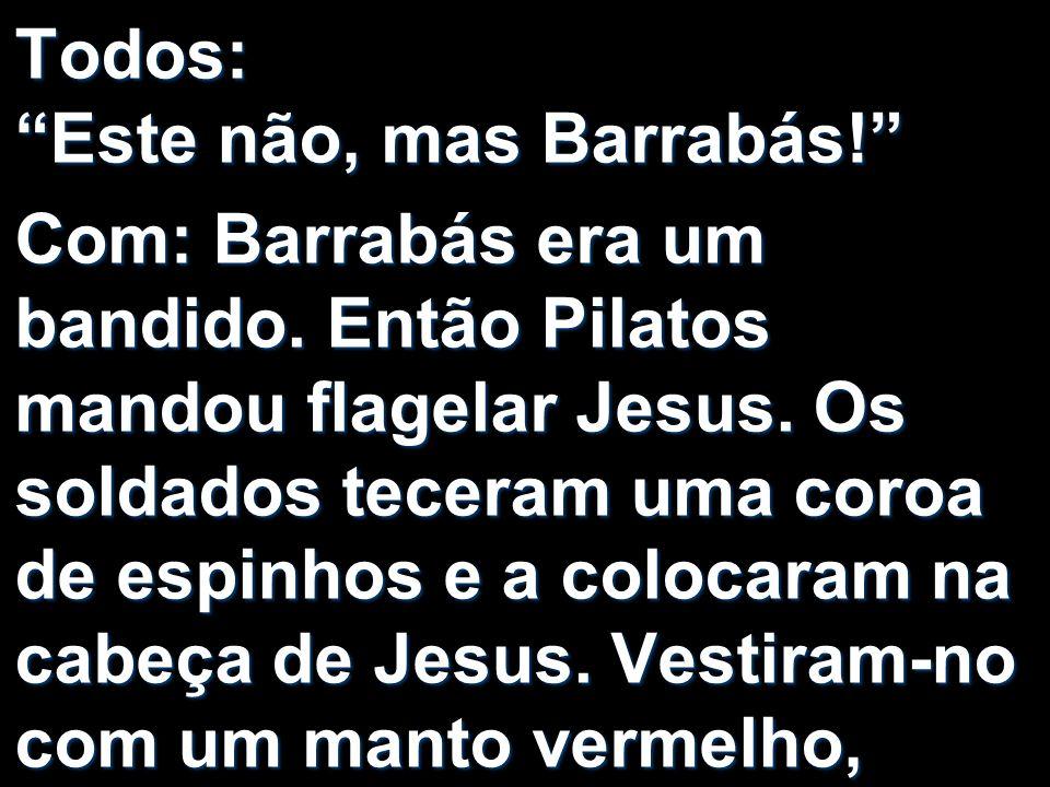 Todos: Este não, mas Barrabás!