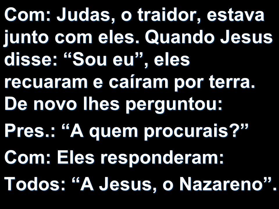 Com: Judas, o traidor, estava junto com eles