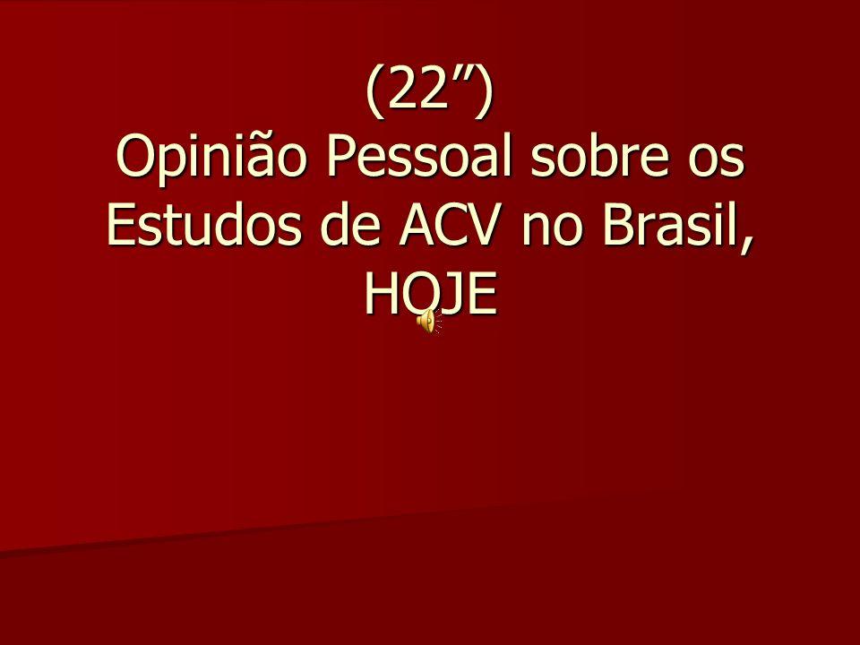 (22 ) Opinião Pessoal sobre os Estudos de ACV no Brasil, HOJE