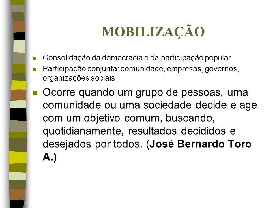 MOBILIZAÇÃO Consolidação da democracia e da participação popular. Participação conjunta: comunidade, empresas, governos, organizações sociais.