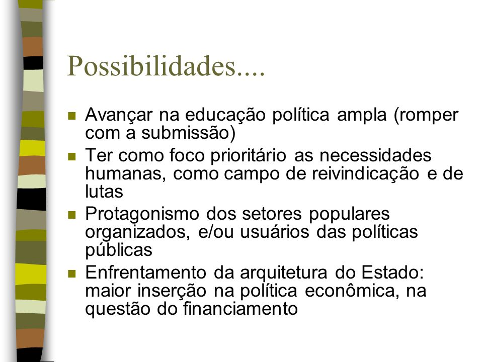 Possibilidades.... Avançar na educação política ampla (romper com a submissão)