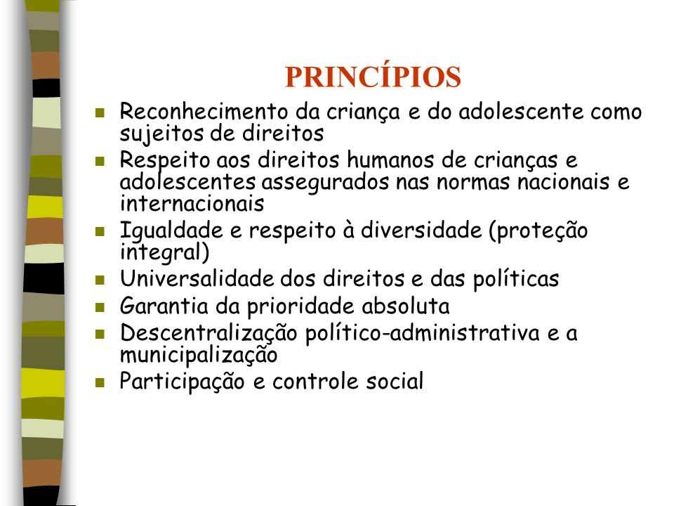 PRINCÍPIOS Reconhecimento da criança e do adolescente como sujeitos de direitos.