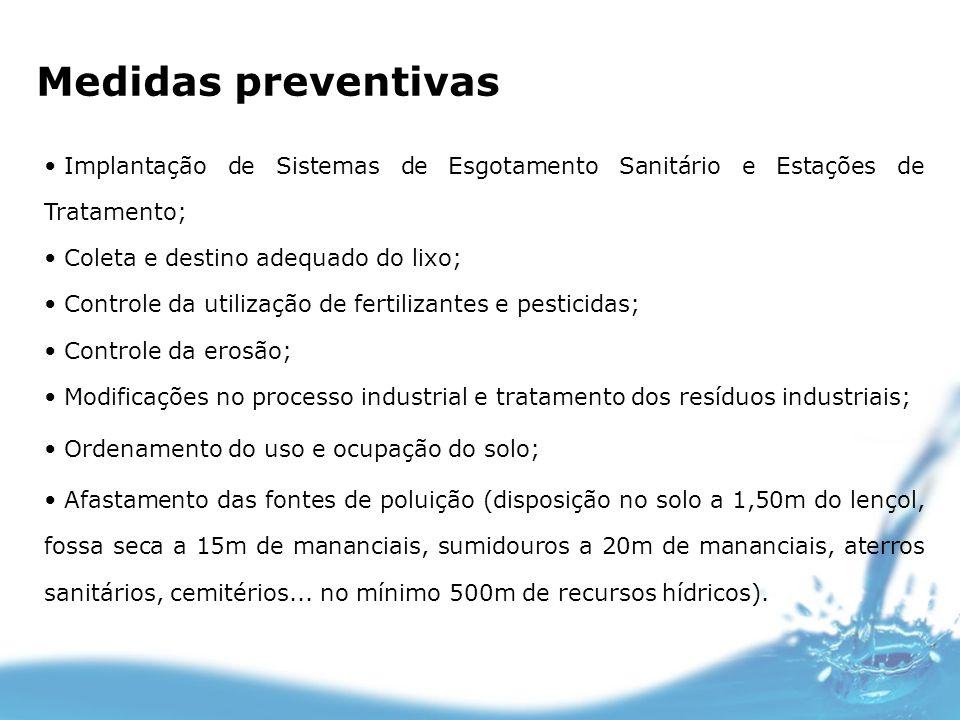 Medidas preventivasImplantação de Sistemas de Esgotamento Sanitário e Estações de Tratamento; Coleta e destino adequado do lixo;