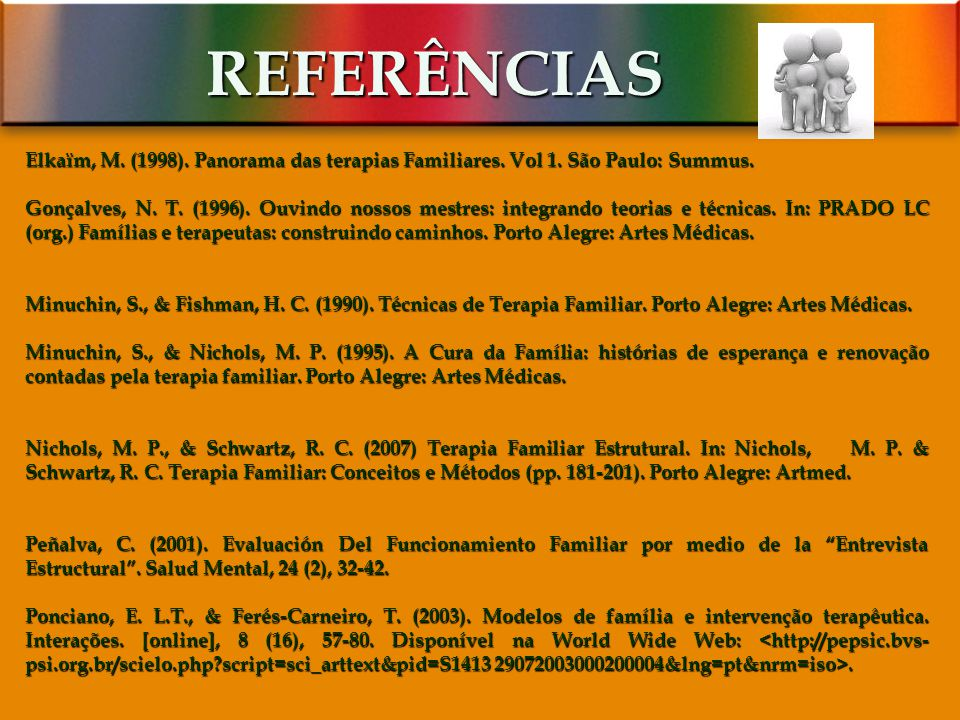 REFERÊNCIAS Elkaïm, M. (1998). Panorama das terapias Familiares. Vol 1. São Paulo: Summus.
