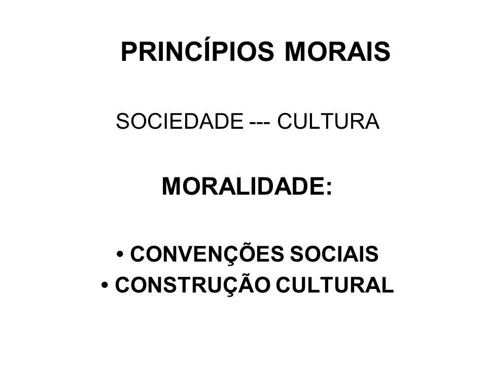 PRINCÍPIOS MORAIS MORALIDADE: SOCIEDADE --- CULTURA