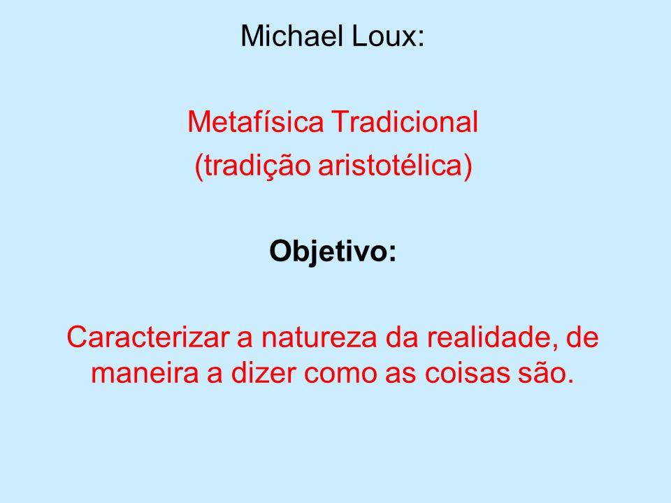 Metafísica Tradicional (tradição aristotélica) Objetivo: