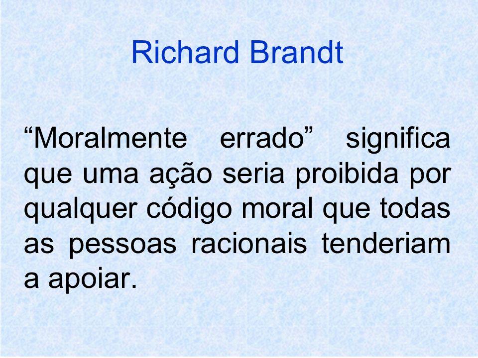 Richard Brandt Moralmente errado significa que uma ação seria proibida por qualquer código moral que todas as pessoas racionais tenderiam a apoiar.
