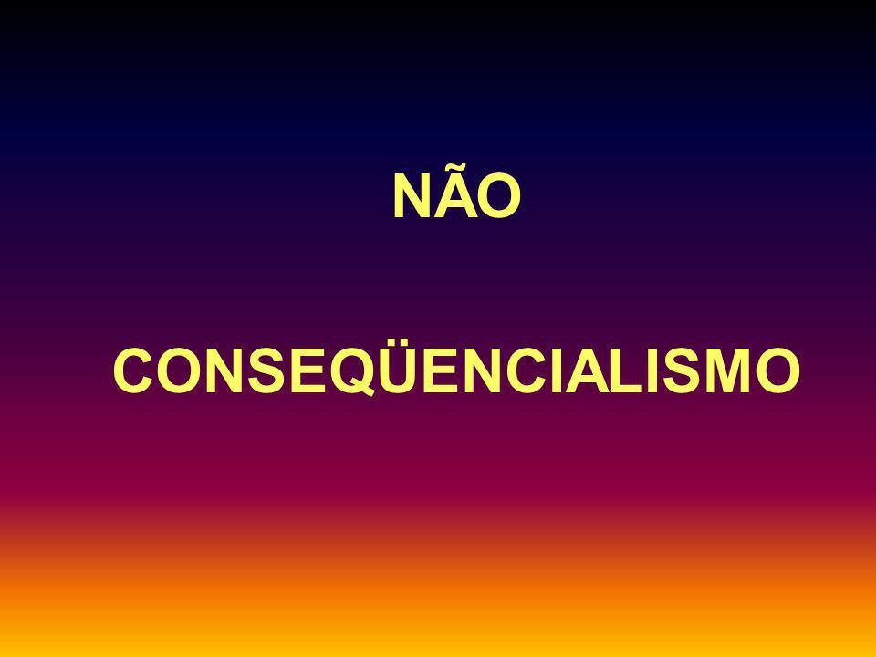 NÃO CONSEQÜENCIALISMO