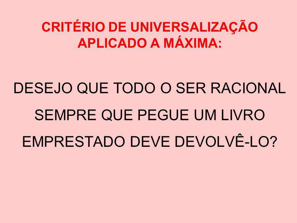 CRITÉRIO DE UNIVERSALIZAÇÃO APLICADO A MÁXIMA: