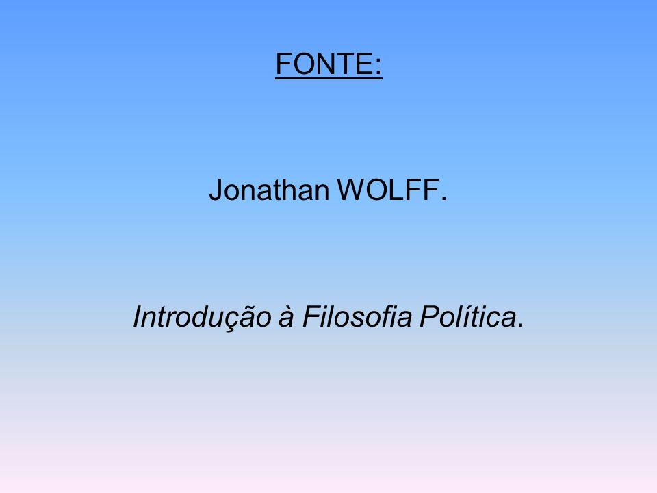 FONTE: Jonathan WOLFF. Introdução à Filosofia Política.