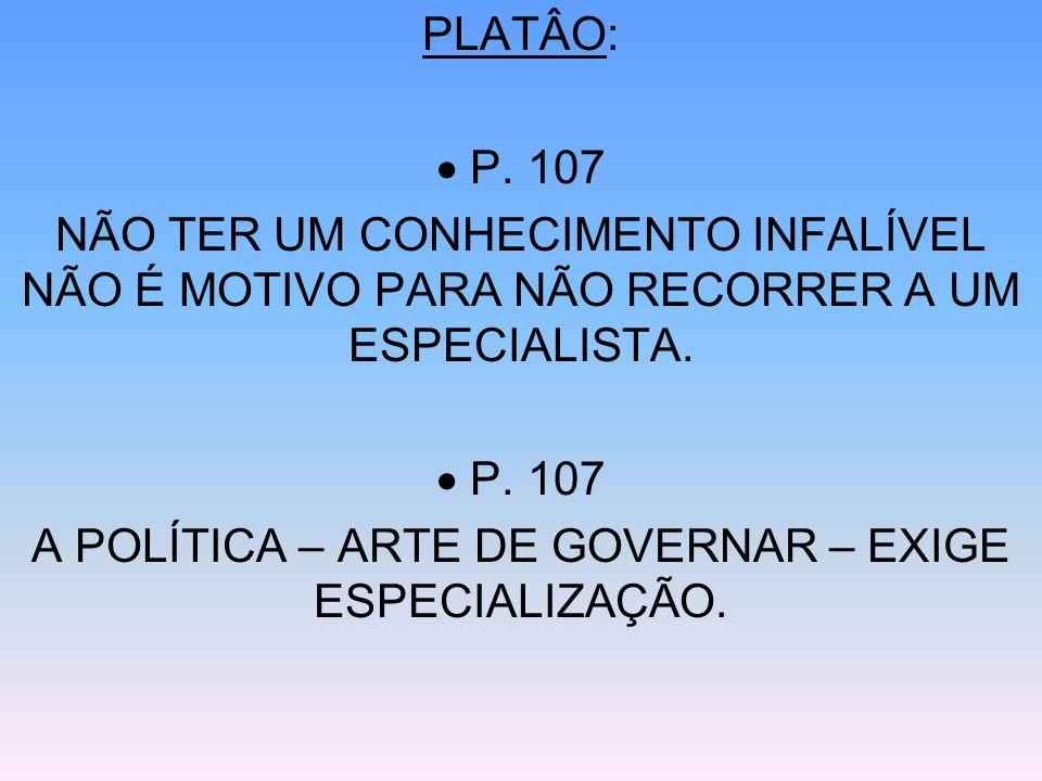 A POLÍTICA – ARTE DE GOVERNAR – EXIGE ESPECIALIZAÇÃO.