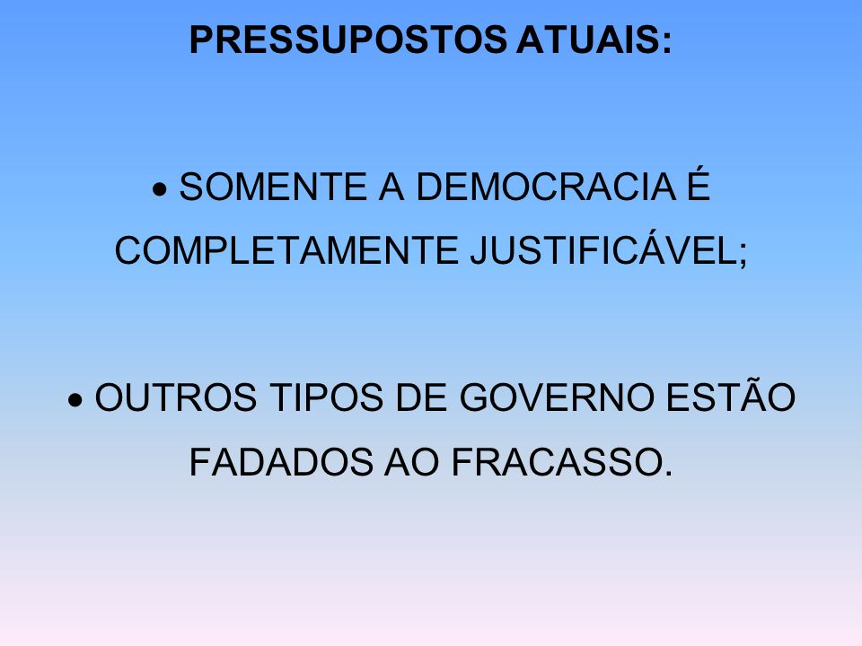  SOMENTE A DEMOCRACIA É COMPLETAMENTE JUSTIFICÁVEL;