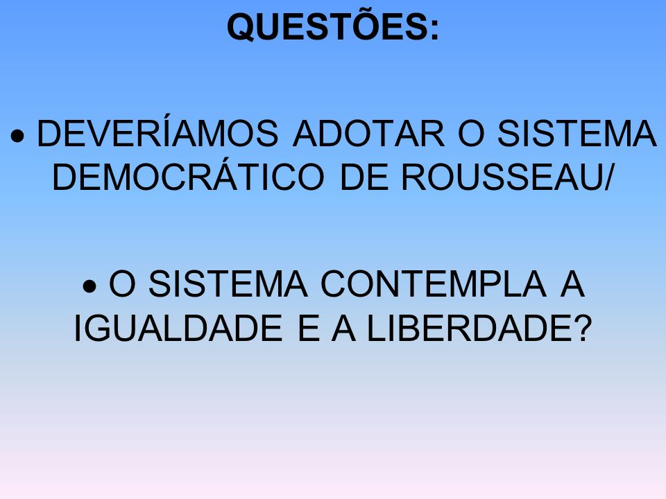  DEVERÍAMOS ADOTAR O SISTEMA DEMOCRÁTICO DE ROUSSEAU/