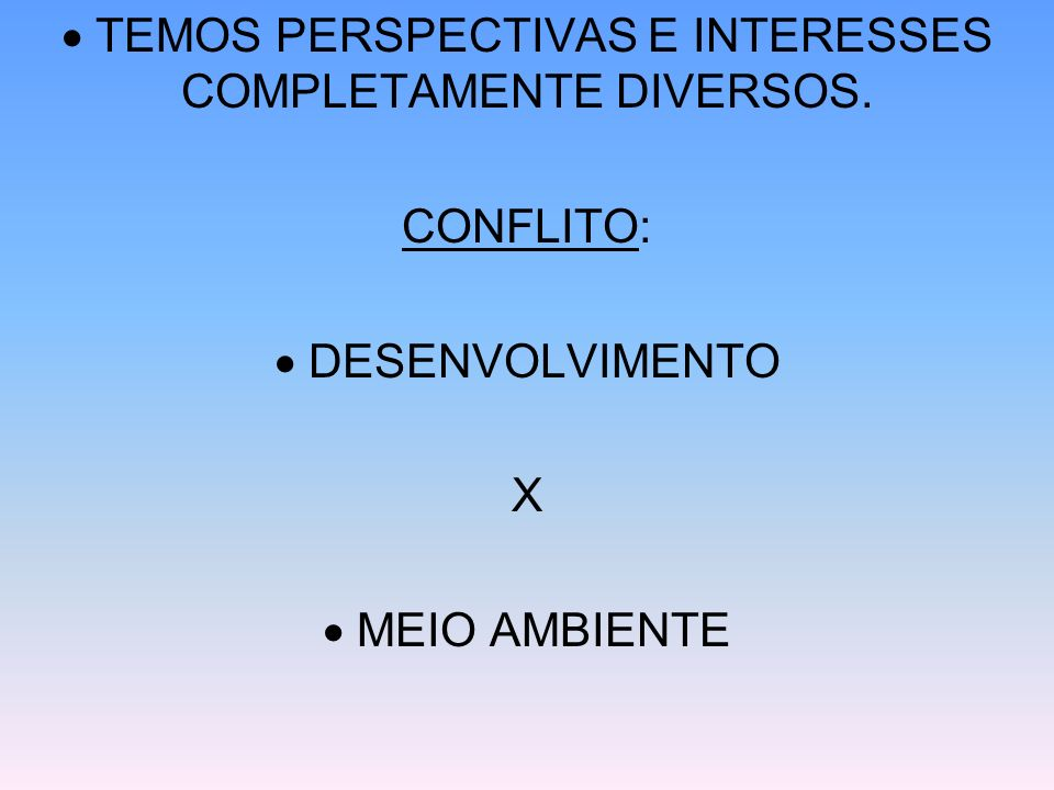  TEMOS PERSPECTIVAS E INTERESSES COMPLETAMENTE DIVERSOS.