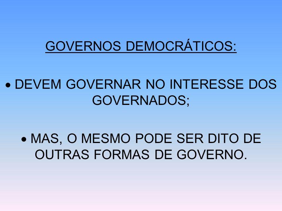 GOVERNOS DEMOCRÁTICOS:  DEVEM GOVERNAR NO INTERESSE DOS GOVERNADOS;