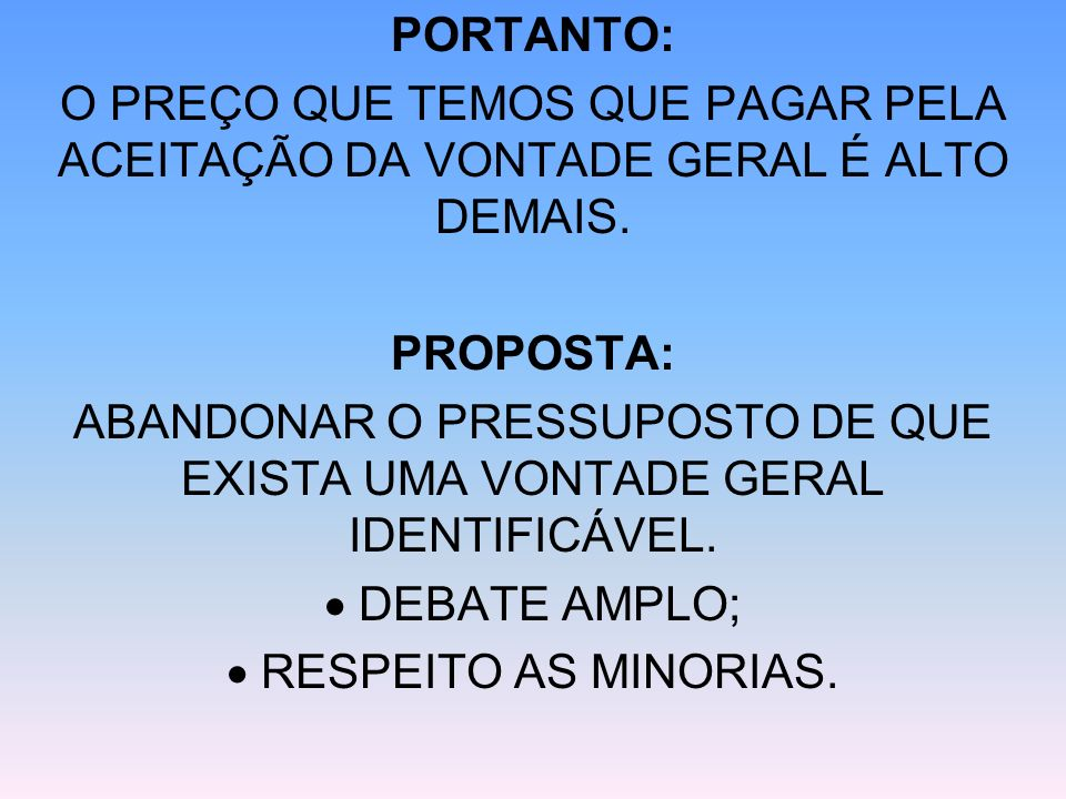 ABANDONAR O PRESSUPOSTO DE QUE EXISTA UMA VONTADE GERAL IDENTIFICÁVEL.