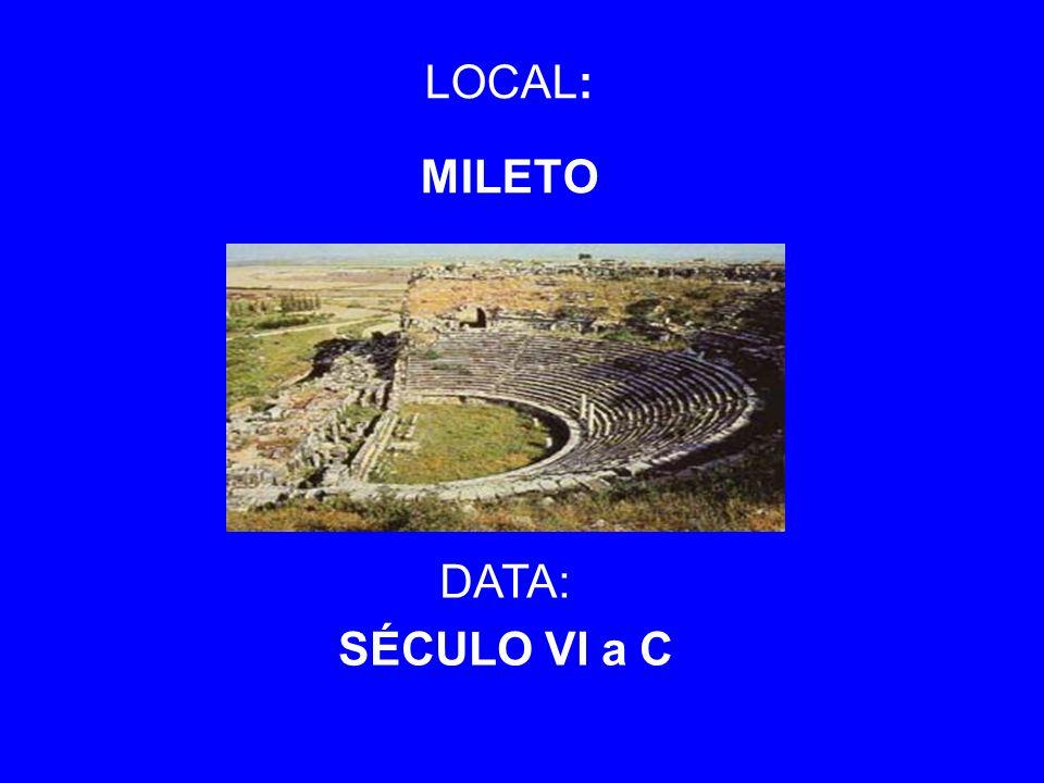 LOCAL: MILETO DATA: SÉCULO VI a C