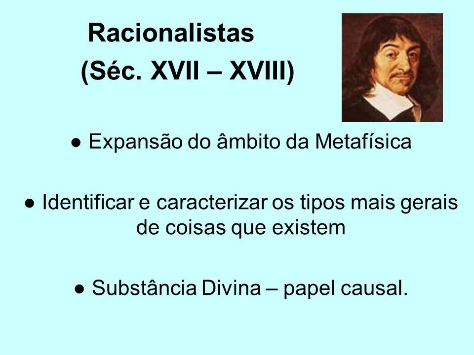 Racionalistas (Séc. XVII – XVIII) ● Expansão do âmbito da Metafísica