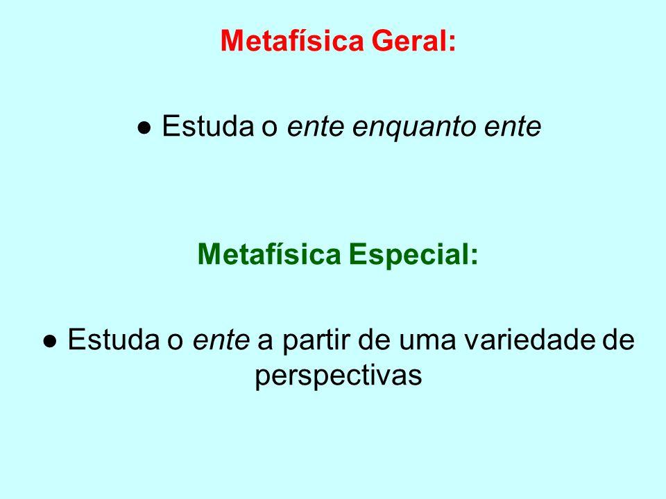 Metafísica Geral: Metafísica Especial: