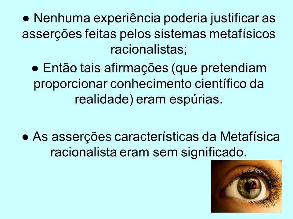 ● Nenhuma experiência poderia justificar as asserções feitas pelos sistemas metafísicos racionalistas;