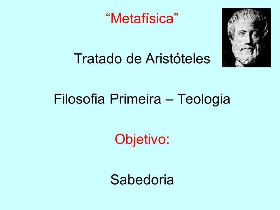 Tratado de Aristóteles Filosofia Primeira – Teologia Objetivo: