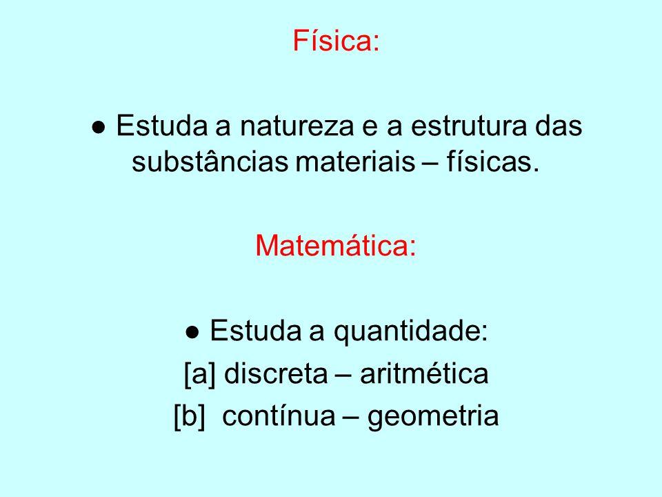 ● Estuda a natureza e a estrutura das substâncias materiais – físicas.
