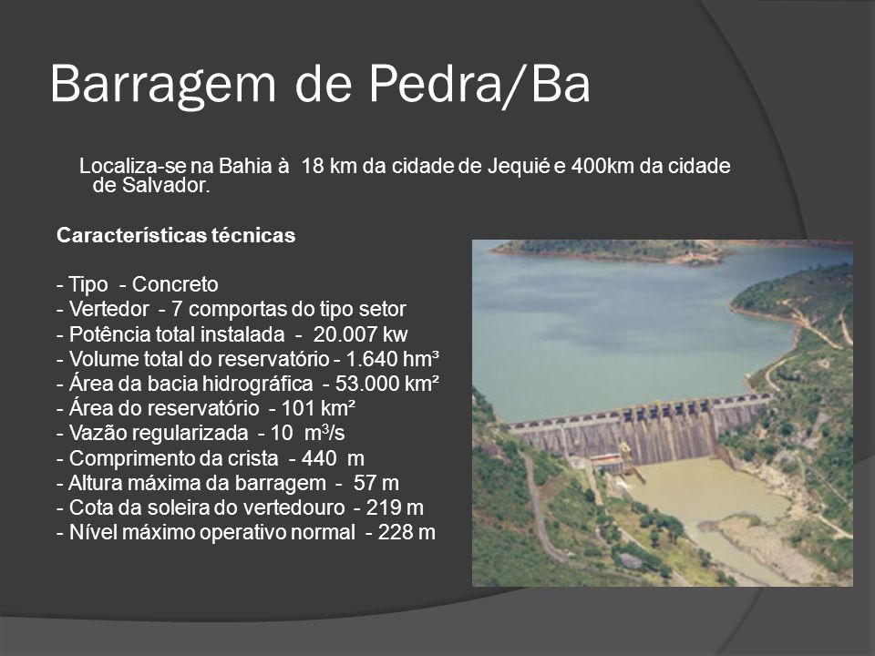 Barragem de Pedra/Ba Localiza-se na Bahia à 18 km da cidade de Jequié e 400km da cidade de Salvador.