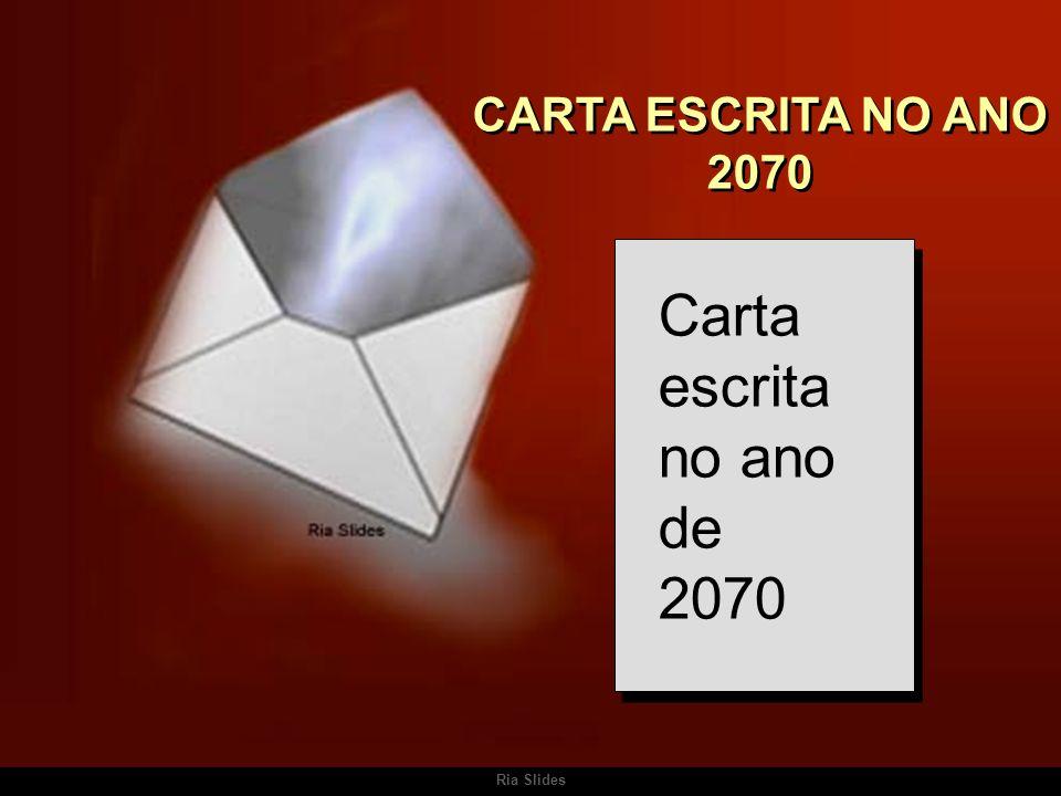 CARTA ESCRITA NO ANO 2070 Carta escrita no ano de 2070 Ria Slides