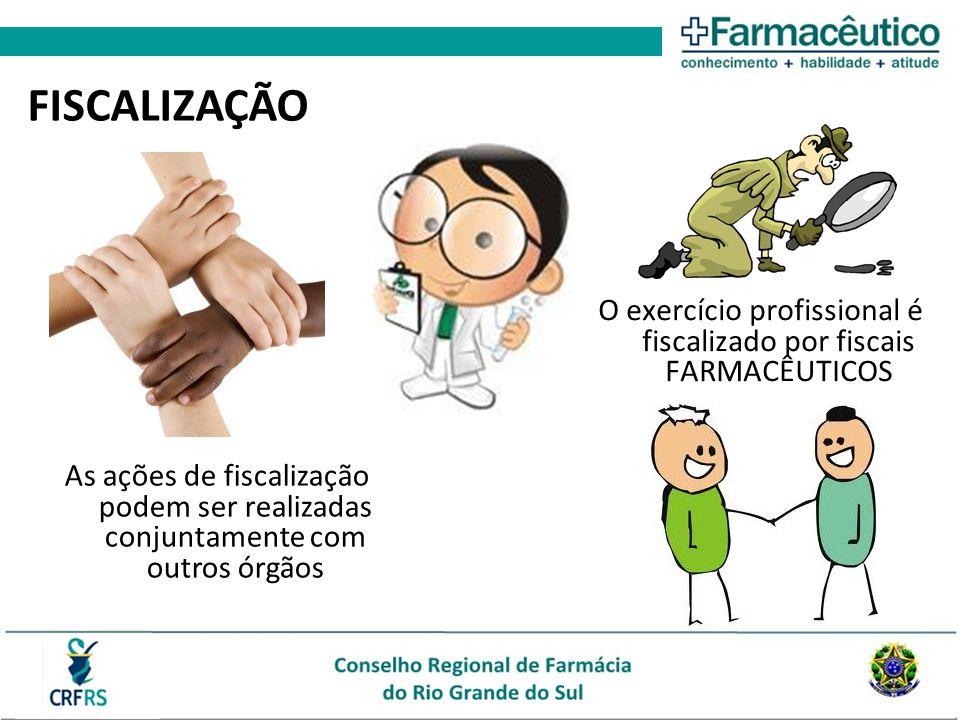 O exercício profissional é fiscalizado por fiscais FARMACÊUTICOS