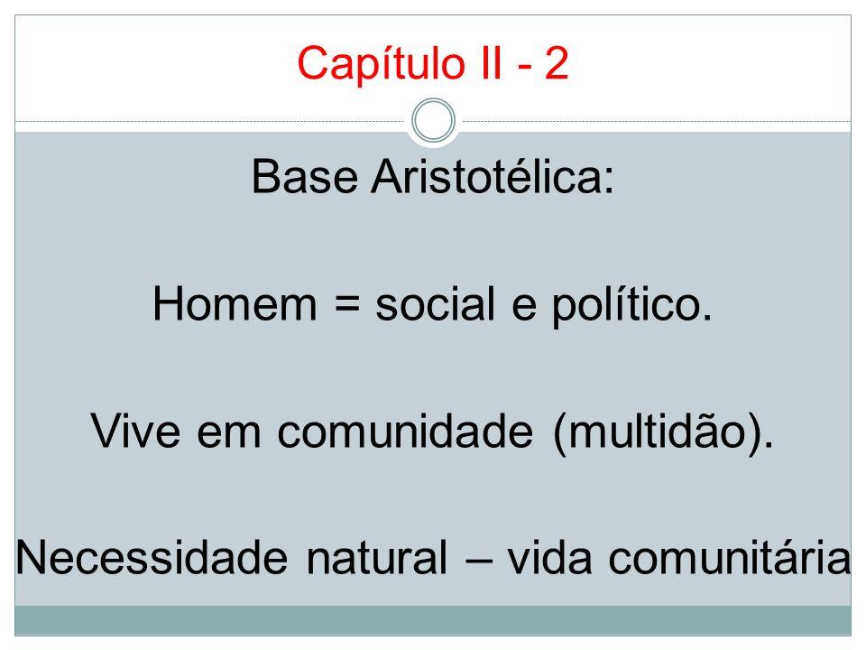Capítulo II - 2 Base Aristotélica: Homem = social e político.