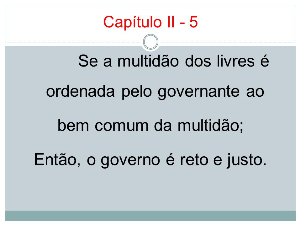 Capítulo II - 5Se a multidão dos livres é ordenada pelo governante ao bem comum da multidão; Então, o governo é reto e justo.