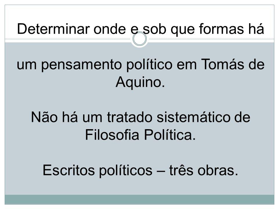 Determinar onde e sob que formas há um pensamento político em Tomás de Aquino.