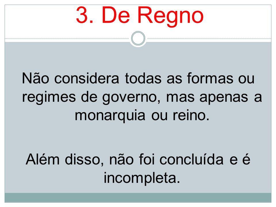 3. De Regno Não considera todas as formas ou regimes de governo, mas apenas a monarquia ou reino.