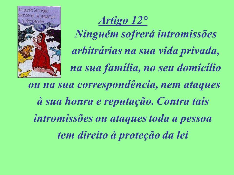 Artigo 12° Ninguém sofrerá intromissões