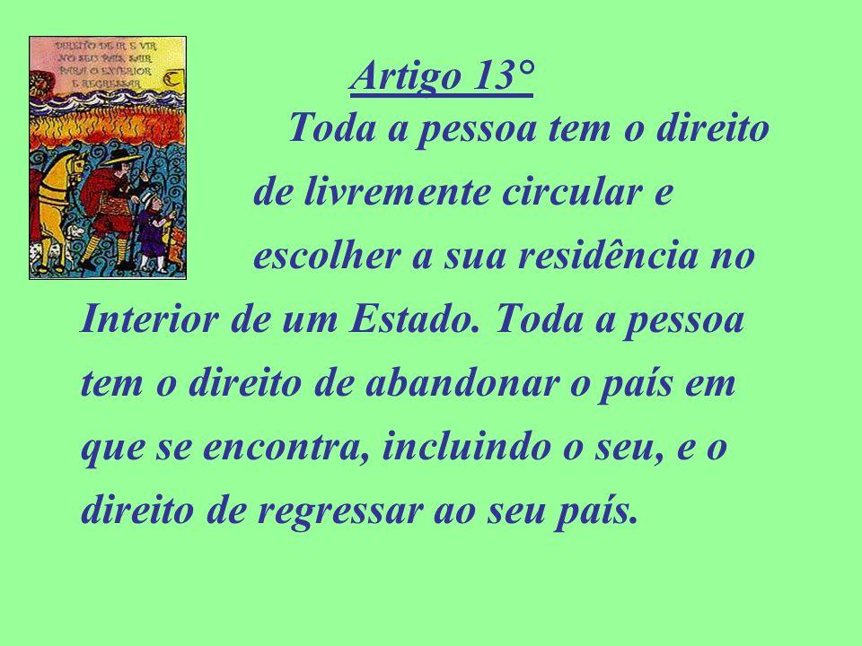 Artigo 13° Toda a pessoa tem o direito