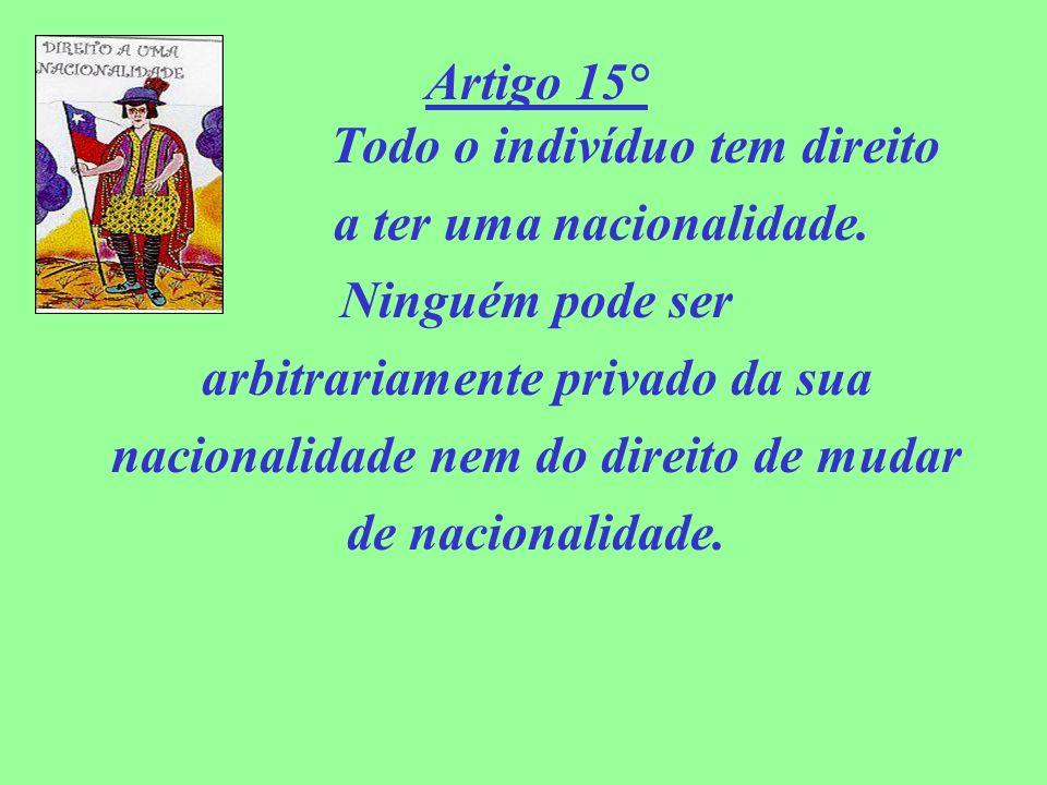 Artigo 15° Todo o indivíduo tem direito a ter uma nacionalidade.